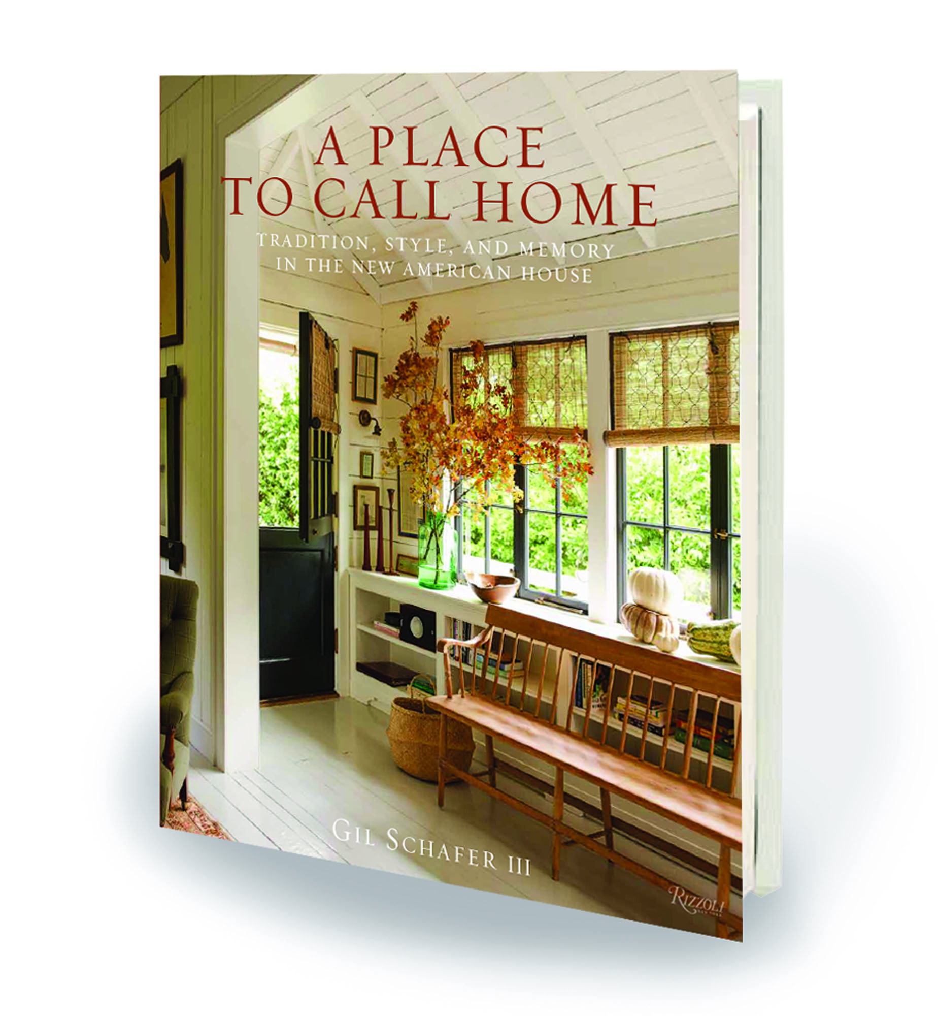 A Place to Call Home: Tradition, Style,  and Memory in the New American House Published by Rizzoli.